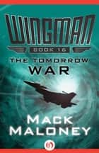 The Tomorrow War ebook by Mack Maloney