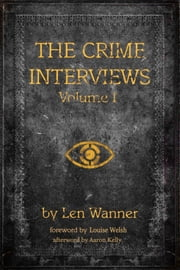 The Crime Interviews: Volume One - Bestselling Authors Talk About Writing Crime Fiction ebook by Len Wanner
