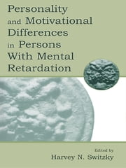 Personality and Motivational Differences in Persons With Mental Retardation ebook by Harvey N. Switzky