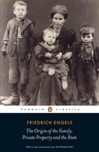 The Origin of the Family, Private Property and the State ebook by Friedrich Engels