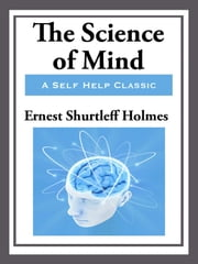 Science of the Mind ebook by Ernest Shurtleff Holmes