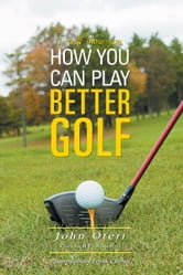 How You Can Play Better Golf ebook by John Oteri