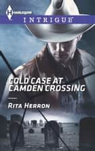 Cold Case at Camden Crossing ebook by Rita Herron