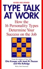 Type Talk at Work (Revised) - How the 16 Personality Types Determine Your Success on the Job ebook by Otto Kroeger, Janet M. Thuesen, Hile Rutledge