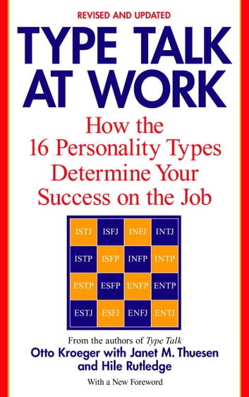 Type Talk at Work (Revised) - How the 16 Personality Types Determine Your Success on the Job ebook by Otto Kroeger,Janet M. Thuesen,Hile Rutledge