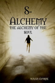 8-Alchemy: The Alchemy of the Soul ebook by Tenzin Gyurme