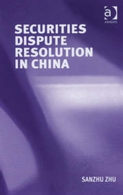 Securities Dispute Resolution in China ebook by Sanzhu Zhu