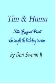 Tim and Humu (The Fish Who Taught Tim To Swim) ebook by Don Swann II