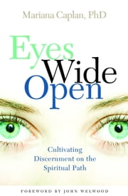 Eyes Wide Open - Cultivating Discernment on the Spiritual Path ebook by Mariana Caplan