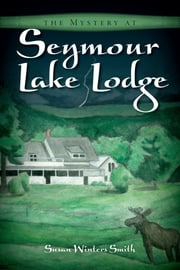 The Mystery at Seymour Lake Lodge ebook by Susan Winters Smith