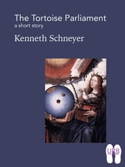 The Tortoise Parliament - a short story ebook by Kenneth Schneyer