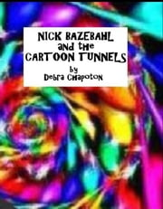 Nick Bazebahl and the Cartoon Tunnels ebook by Debra Chapoton