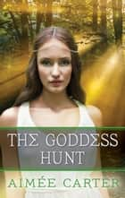 The Goddess Hunt ebook by Aimée Carter