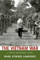 The Vietnam War:A Concise International History ebook by Mark Atwood Lawrence