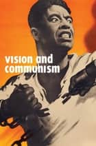 Vision and Communism - Viktor Koretsky and Dissident Public Visual Culture ebook by Robert Bird, Christopher P. Heuer, Tumelo Mosaka,...