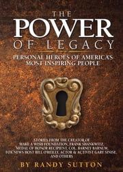 The Power of Legacy - Personal Heroes of America's Most Inspiring People ebook by Randy Sutton