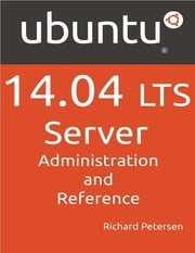 Ubuntu 14.04 LTS Server: Administration and Reference ebook by Richard Petersen