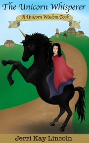 The Unicorn Whisperer - A Unicorn Wisdom Book ebook by Jerri Kay Lincoln
