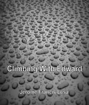Climbing With Edward ebook by Jerome Francis Lusa
