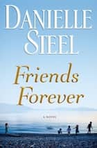 Friends Forever: A Novel - A Novel ebook by Danielle Steel