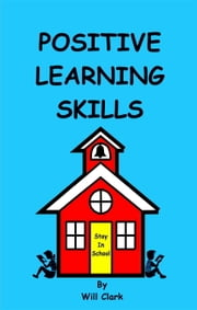 Positive Learning Skills ebook by Will Clark