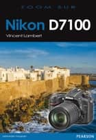 Nikon D7100 ebook by Vincent Lambert
