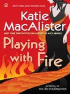 Playing With Fire - A Novel of the Silver Dragons ebook by Katie Macalister