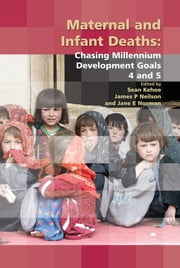 Maternal and Infant Deaths - Chasing Millennium Development Goals 4 and 5 ebook by Sean Kehoe,James Neilson,Jane Norman