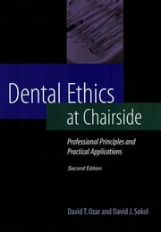 Dental Ethics at Chairside - Professional Principles and Practical Applications, Second Edition ebook by David T. Ozar, David J. Sokol