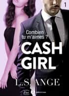 Cash girl - Combien... tu m'aimes ? Vol. 1 eBook by L.S. Ange