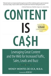 Content Is Cash - Leveraging Great Content and the Web for Increased Traffic, Sales, Leads and Buzz ebook by Wendy Montes de Oca