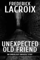 Unexpected Old Friend - Emberlight Universe ebook by Frederick Lacroix