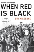 When Red Is Black eBook by Qiu Xiaolong