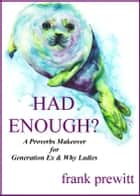 Had Enough? A Proverbs Makeover For Gen Ex & Why Women ebook by Frank Prewitt