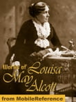 Works Of Louisa May Alcott: (35 Works) Incl: Little Women, Little Men, Eight Cousins, Rose In Bloom, Jo's Boys, An Old-Fashioned Girl, A Country Christmas & More (Mobi Collected Works)