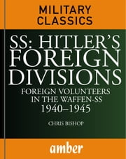 SS: Hitler's Foreign Divisions: Foreign Volunteers in the Waffen-SS 19401945 ebook by Bishop, Chris