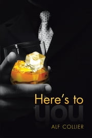 Here's to You ebook by Alf Collier