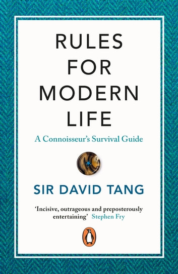 Rules for Modern Life - A Connoisseur's Survival Guide ebook by Sir David Tang