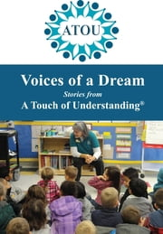 Voices of a Dream - Stories from A Touch of Understanding ebook by Leslie DeDora, Jill C. Mason, Bob Schultz