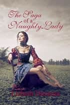 The Saga of a Naughty Lady ebook by Lizbeth Dusseau