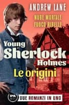 Young Sherlock Holmes. Le origini ebook by Andrew Lane