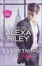 Everything for Her - A Full-Length Novel of Sexy Obsession ebook by Alexa Riley