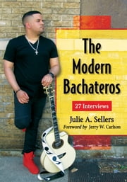The Modern Bachateros - 27 Interviews ebook by Julie A. Sellers