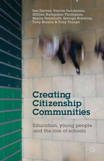 Creating Citizenship Communities - Education, Young People and the Role of Schools eBook by I. Davies,V. Sundaram,G. Hampden-Thompson,M. Tsouroufli,G. Bramley,T. Breslin,T. Thorpe
