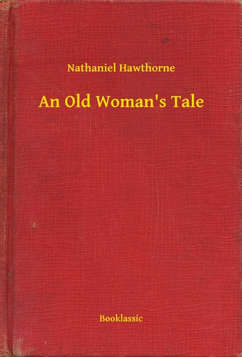 An Old Woman's Tale ebook by Nathaniel Hawthorne