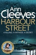 Harbour Street: A Vera Stanhope Novel 6 ebook by Ann Cleeves