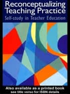 Reconceptualizing Teaching Practice - Developing Competence Through Self-Study ebook by Mary Lynn Hamilton