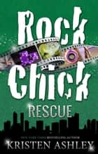 Rock Chick Rescue ebook by Kristen Ashley