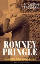 ROMNEY PRINGLE – Complete Adventures Series (12 Titles in One Volume) ebook by R. Austin Freeman