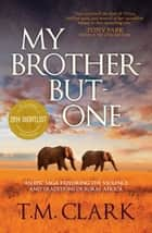 My Brother But One ebook by T.M. Clark